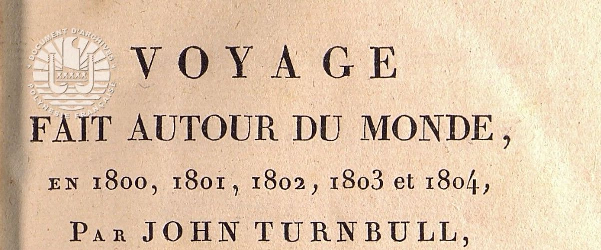 Voyage fait autour du Monde En 1800, 1801, 1802, 1803 et 1804 Par JOHN TURNBULL […] suivi d'un extrait du Voyage de James Grant […] à Paris, 1807
